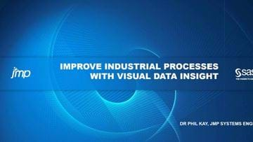 Improve Industrial Processes with Visual Data Insight - sponsored by JMP